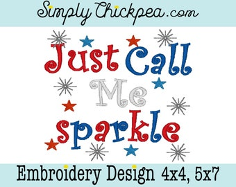 Embroidery Design - Just Call Me Sparkle - July 4th - Independence Day - Patriotic - For 4x4 and 5x7 Hoops