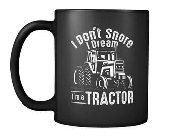 Funny Tractor Coffee Mug - I Don't Snore I Dream I'm A Tractor - Cool Farmer Gift Mug