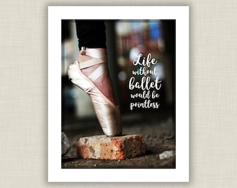 Ballet Art Print, ballet gift, ballet wall art, ballet quote, ballet decor, toe shoe art, ballet pointless, ballet photography, dance art