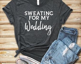 Sweating For My Wedding  / Shirt / Tank Top / Hoodie / Wedding Workout Shirt / Sweating For Wedding / Bride Workout Shirts