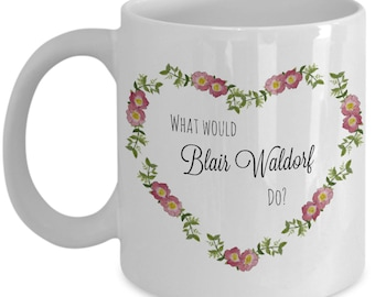 What Would Blair Waldorf Do Mug - Gossip Girls Mug