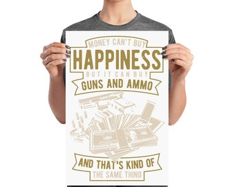 Money Can't Buy Happiness Guns and Ammo The Same Thing Poster