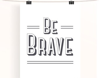 be brave - black and white inspirational poster - monochrome motivational print - typography poster - nursery print - home wall art