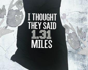 I Thought They Said 1.31 Miles. 13.1 Half Marathon Tank Top. Half Marathon Muscle Tank. Half Marathon Shirt. Running Group Shirts.