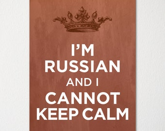 I'm Russian and I Cannot Keep Calm- Any Nationality Available - Fine Art Print - Choice of Color - Purchase 3 and Receive 1 FREE