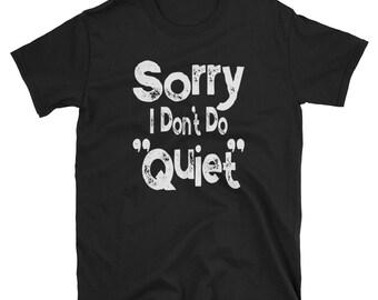 Funny Extrovert Shirt / Sorry I Don't Do Quiet / Funny Novelty TShirt