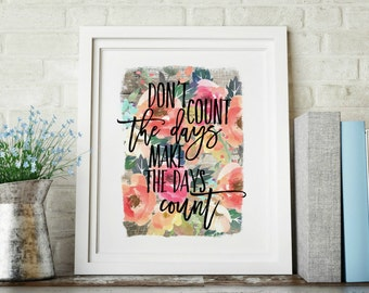 Dont Count The Days Make The Days Count Watercolor Floral Decorative Digital Print INSTANT DOWNLOAD