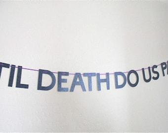 Til Death Do Us Part banner, Bridal Shower decoration, Wedding Shower banner, Until Death Do Us Part banner, Bridal Shower decor