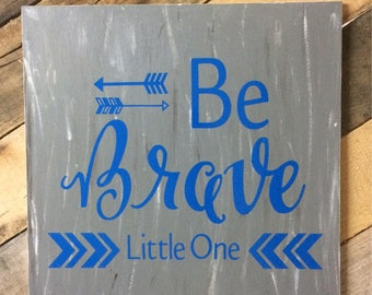 Be Brave Little One sign. Nursery sign. Wood sign. Baby shower. Adoption day. House warming. Mothers Day.
