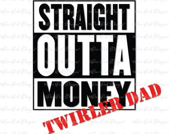 Straight Outta Money Twirler Dad SVG DXF PNG file Cameo for Cricut & other electronic cutters