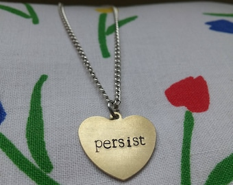 Persist ~ Brass Gold Heart Shaped Pendant Necklace ~ Motivational, Political, Feminist, She Persisted ~ Handmade Hand Stamped Jewelry Gift