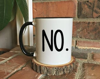 Nope. Not Today, No funny coffee mug,  Funny Coffee Mug, Birthday Gift, Gift for Her, coffee lover gift, tea lover gift