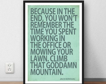 """Jack Kerouac  quote  """"Climb that goddamn mountain""""   Beat Generation inspiration and motivation wall art poster quote"""