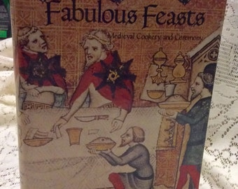 Fabulous Feasts Medieval Cookery and Ceremony. 1976
