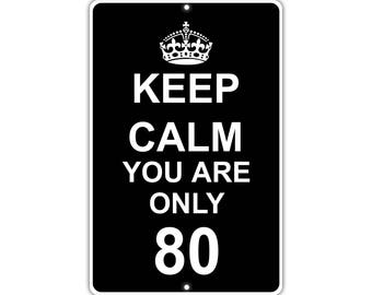 Keep Calm You Are Only 80 Metal Aluminum Sign