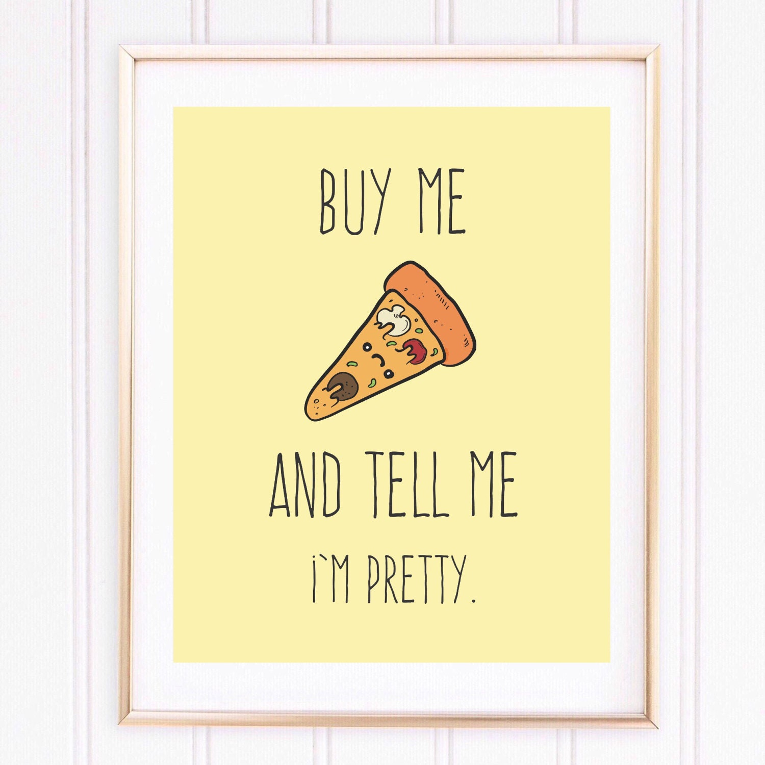 Buy Me Pizza And Tell Me I\'m Pretty Pizza Print Pizza