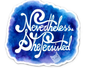 Nevertheless She Persisted Sticker - Die Cut Vinyl - Weather Resistant - UV Protected - Elizabeth Warren
