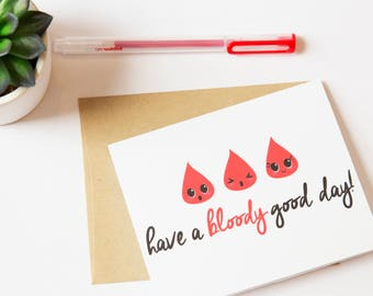 Have a Bloody Good Day! Printable PDF Greeting Card
