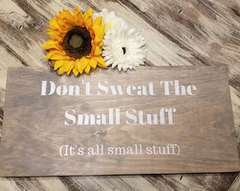 Don't Sweat The Small Stuff Wall Decor - Wood Wall Art - Home Decor - Statement Sign - Made To Order - Great Gift Idea