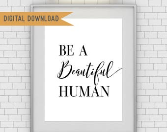 Be a Beautiful Human - INSTANT DIGITAL DOWNLOAD - Home Decor Wall Art Sign Poster - Inspirational Quote