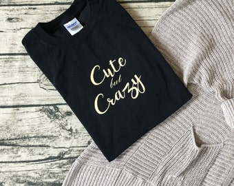 Cute but Crazy black and cream tee! Comfy and cozy cotton tee. Can be customized to your liking!