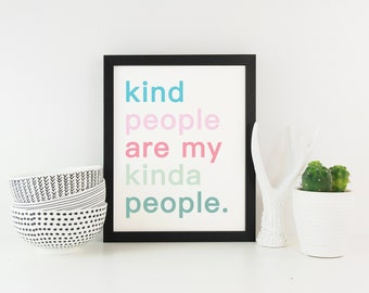 Kind People Are My Kinda People (2) Digital Download Instant Print Quote