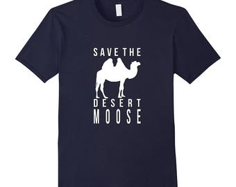 Moose Shirt - Moose Tee - Moose Top - Camel Shirt - Funny Moose Gift - Save The Desert Moose