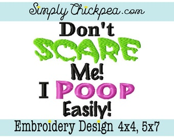 Embroidery Design - Don't Scare Me I Poop Easily - Funny Halloween Saying - For 4x4 and 5x7 Hoops