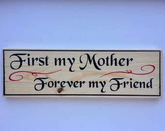 First My Mother Forever My Friend Wood Sign