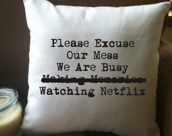 Please exuse are mess We are busy watching netflix funny throw pillow cover