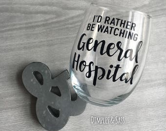 CUSTOMIZE to ANY SHOW! | I'd Rather Be Watching General Hospital Wine Glass | Gift for Mom | This is Us | Game if Thrones | 13 Reasons Why