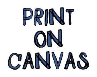 Custom Fine Art Print ON CANVAS Signed Print Chosen from my portfolio