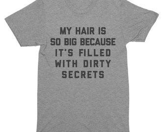 My Hair Is So Big Because It's Filled With Dirty Secrets T-Shirt, Tank Top, Baseball Tee, Sweatshirt, Hoodie