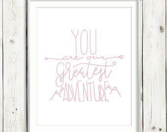 You are Our Greatest Adventure / PINK / Hand Lettered Print / Quote / PRINTABLE / Instant Digital Download