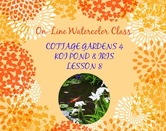 On-Line Watercolor Class 8-How to Package and Critique Of Cottage Gardens (4 of 6) Koi Pond & Iris -Watercolors-Instruction-Painting Lessons