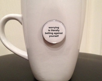 Quote   Mug   Magnet   Worrying Is Literally Betting Against Yourself
