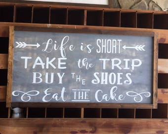 Farmhouse Sign | Life Is Short | Take the Trip | Buy the Shoes | Eat the Cake | Rustic Sign | Custom Sign