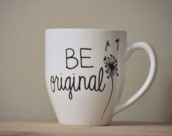 be original, inspirational mug, quote mug, statement mug, be original mug, statement mug, cup