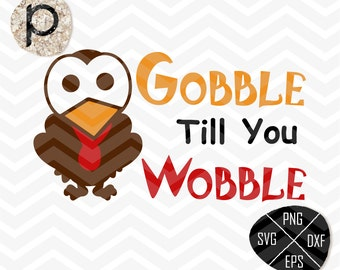 Gobble Til You Wobble SVG*Thanksgiving Turkey Cutting Files*Turkey SVG*Autumn svg,clipart,dxf,png,eps*Cutting File*Cricut*Silhouette*SureCut