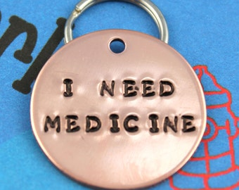 Medical Alert Custom Dog Tag  - Pet ID Tag - Handstamped Copper Dog Name Tag - I Need Medicine - Other Metals Available
