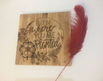 Wood burned sign - bloom where you are planted