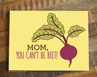 """Mother's Day or Mom Birthday Card - """"Mom, you can't be beet!"""" pun card, funny mother's day, cute card for mom, mom card, mom day"""