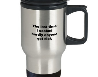 Funny cook travel coffee mug - the last time i cooked hardly anyone got sick