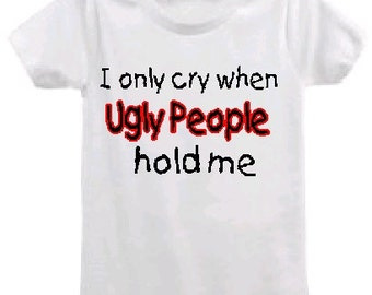 ugly people hold me, funny baby one piece, funny baby bodysuit, baby humor, funny infant shirt, sarcastic baby, baby crying