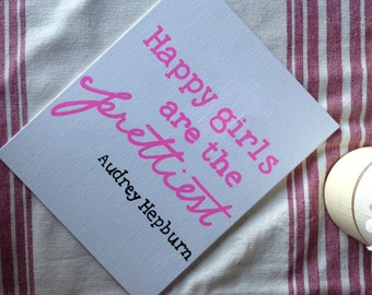Canvas Quote: happy girls are the prettiest. audry hepburn, 8x10 canvas, handmade canvas