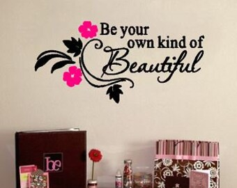 Be Your Own Kind of Beautiful - wall decal- vinyl stickers