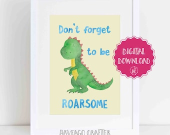 Digital download - Don't forget to be ROARSOME dinosaur illustration inspirational quote print