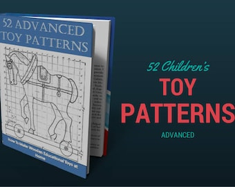 How To Make Wooden Toys - 52 Advanced Toy Patterns - Vintage Rare eBook - Plans and Instructions on How To Build and Create