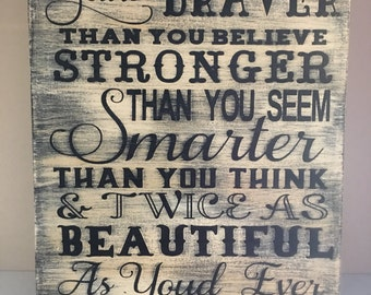 Always Remember You are Braver than you believe - You Are Stronger -Smarter- more beautiful-Inspirational Quote-Wood sign-Girls Gift-Nursery