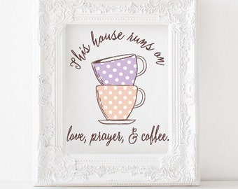This house runs on love, prayer, and coffee  printable, Coffee print, kitchen print, love prayer and coffee printable, coffee printable